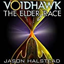 Voidhawk: The Elder Race Audiobook by Jason Halstead Narrated by James Killavey