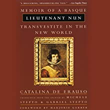 Lieutenant Nun: Memoir of a Basque Transvestite in the New World Audiobook by Catalina de Erauso, Michele Stepto - translator, Gabriel Stepto - translator, Marjorie Garber - foreword Narrated by Adriana Pascual