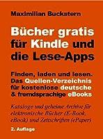 B�cher gratis f�r Kindle und die Lese-Apps - Finden, laden, lesen. Das Quellen-Verzeichnis f�r kostenlose deutsche und fremdsprachige eBooks. 2. Auflage (German Edition)