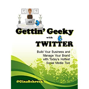 Gettin' Geeky with Twitter: Build Your Business and Manage Your Brand with Today's Hottest Social Media Tool