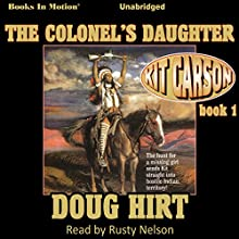 The Colonel's Daughter: Kit Carson, Book 1 (       UNABRIDGED) by Doug Hirt Narrated by Rusty Nelson
