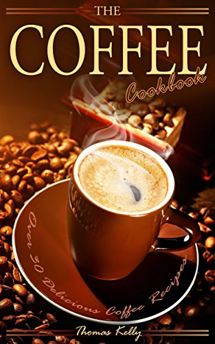 the-coffee-cookbook-over-30-delicious-coffee-recipes-english-edition