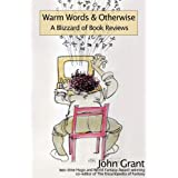 Warm Words & Otherwise: A Blizzard of Book Reviewsby John Grant
