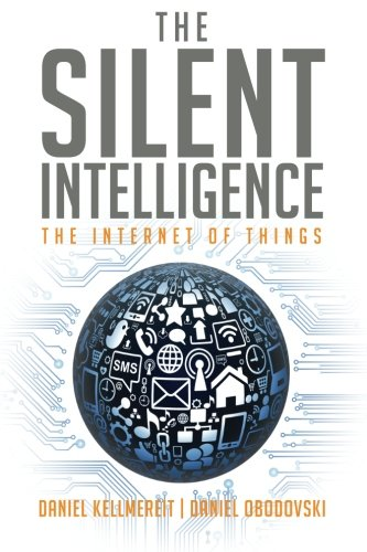 The Silent Intelligence: The Internet of Things iot