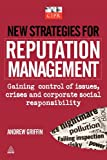 New Strategies for Reputation Management: Gaining Control of Issues, Crises and Corporate Social Responsibility