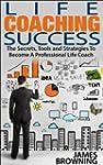 Life Coaching Success: The Secrets, T...