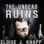 The Undead Ruins: Undead, Book #3 | Eloise J. Knapp