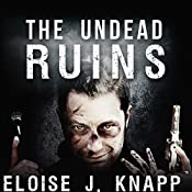 The Undead Ruins: Undead, Book #3 | Eloise J. Knapp