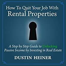 How to Quit Your Job with Rental Properties: A Step-by-Step Guide to Unlocking Passive Income by Investing in Real Estate Audiobook by Dustin Heiner Narrated by Mike -Mike's Media