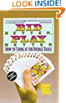 Bid Better Play Better: How to Think...