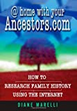 Diane Marelli @home With Your Ancestors.Com: How to Research Family History Using the Internet
