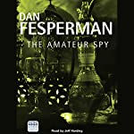 The Amateur Spy   Dan Fesperman