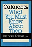 img - for Cataracts: What You Must Know About Them by Charles D. Kelman (1982-04-08) book / textbook / text book