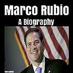 Marco Rubio: A Biography | Dan Kaplan