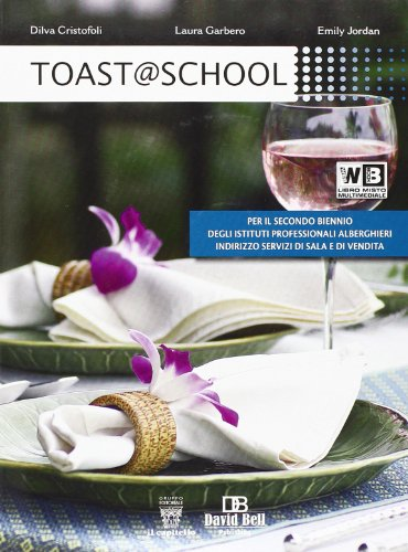 Toast @ school. Con e-book. Con espansione online. Per gli Ist. alberghieri