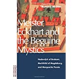 Meister Eckhart and the Beguine Mystics: Hadewijch of Brabant, Mechthild of Magdeburg, and Marguerite Porete ~ Bernard McGinn