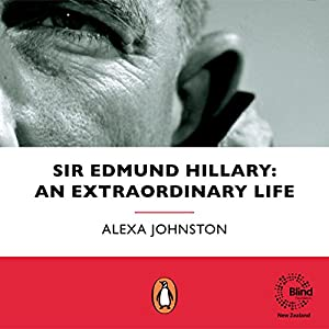 Sir Edmund Hillary: An Extraordinary Life Audiobook by Alexa Johnston Narrated by Michael Keir Morrissey