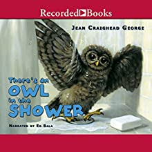 There's an Owl in the Shower (       UNABRIDGED) by Jean Craighead George Narrated by Ed Sala