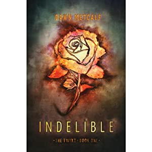 Indelible: The Twixt, Book 1 | [Dawn Metcalf]
