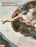 Discovering Michelangelo: The Art Lovers Guide to Understanding Michelangelos Masterpieces