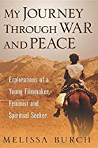 My Journey Through War And Peace: Explorations Of A Young Filmmaker, Feminist And Spiritual Seeker (pathfinder Trilogy)
