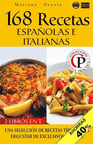 168 RECETAS ESPAÑOLAS E ITALIANAS: Una selección de recetas típicas para degustar de exclusivos sabores (Colección Cocina Práctica - Edición 2 en 1 nº 23) (Spanish Edition) by Mariano Orzola