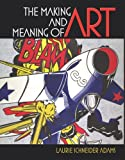 img - for The Making and Meaning of Art [Paperback] [2006] 1 Ed. Laurie Schneider Adams, Laurence King Publishing Ltd book / textbook / text book