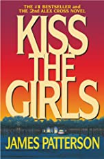 Kiss the Girls: A Novel by the Author of the Bestselling Along Came a Spider (Alex Cross)