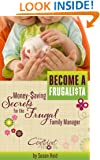 Become a Frugalista - Money-Saving Secrets for the Frugal Family Manager