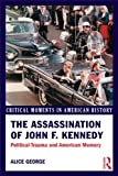 The Assassination of John F. Kennedy: Political Trauma and American Memory (Critical Moments in American History)