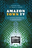 Amazon Town TV: An Audience Ethnography in Gurupá, Brazil (Joe R. and Teresa Lozano Long Series in Latin American and L)