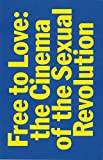 img - for Free to Love: The Cinema of the Sexual Revolution book / textbook / text book