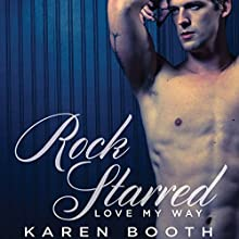 Rock Starred: Love My Way Audiobook by Karen Booth Narrated by Natasha Soudek