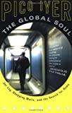 The Global Soul: Jet Lag, Shopping Malls, and the Search for Home (0679776117) by Iyer, Pico