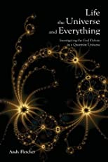 Life, the Universe and Everything: Investigating God and the New Physics