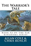 The Warrior's Tale: Book #2 Of The Far Kingdoms Series (1479195804) by Cole, Allan