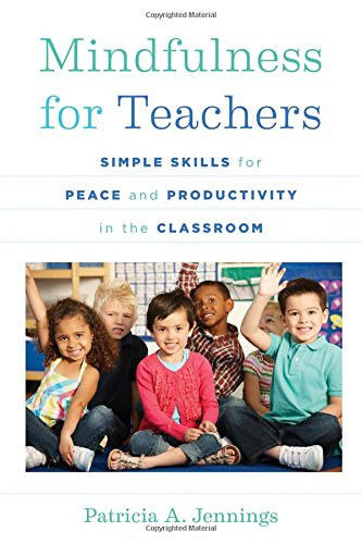 Mindfulness for Teachers: Simple Skills for Peace and Productivity in the Classroom (The Norton Series on the Social Neuroscience of Education) PDF