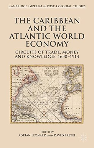 The Caribbean and the Atlantic World Economy: Circuits of trade, money and knowledge, 1650-1914 (Cambridge Imperial and Post-Colonial Studies Series)
