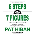 6 Steps to 7 Figures: A Real Estate Professional's Guide to Building Wealth and Creating Your Own Destiny | Pat Hiban