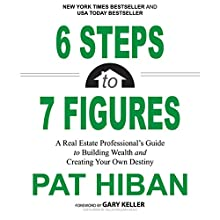 6 Steps to 7 Figures: A Real Estate Professional's Guide to Building Wealth and Creating Your Own Destiny (       UNABRIDGED) by Pat Hiban Narrated by Pat Hiban