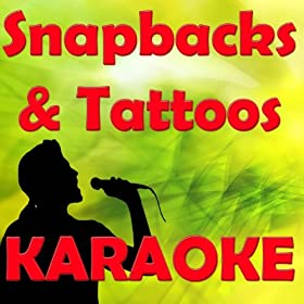 Snapbacks & Tattoos (In the Style of Driicky Graham) [Karaoke Version]