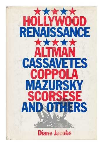 Hollywood Renaissance: Altman, Cassavetes, Coppola, Mazursky, Scorsese and Others
