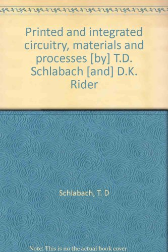 Printed and integrated circuitry, materials and processes [by] T.D. Schlabach [and] D.K. Rider