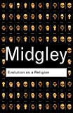 Evolution as a Religion: Strange Hopes and Stranger Fears (Routledge Classics) (0415278333) by Midgley, Mary
