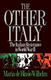 Maria De Blasio Wilhelm The Other Italy - the Italian Resistance in World War II