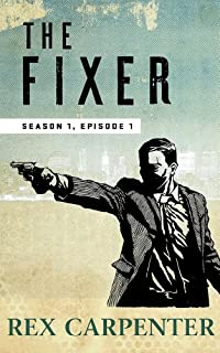 (FREE on 2/20) The Fixer, Season 1, Episode 1: by Rex Carpenter - http://eBooksHabit.com