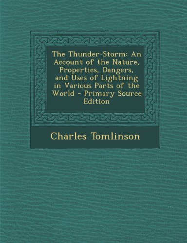 The Thunder-Storm: An Account of the Nature, Properties, Dangers, and Uses of Lightning in Various Parts of the World - Primary Source Edition
