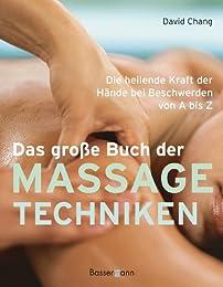 Das große Buch der Massagetechniken: Die heilende Kraft der Hände bei Beschwerde