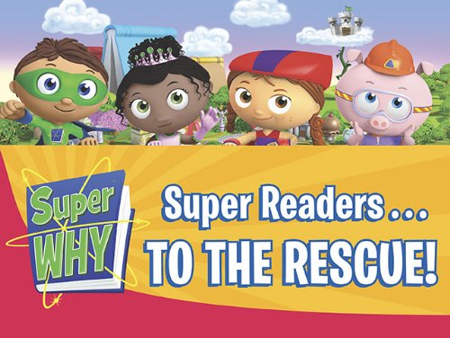 Super Readers. to the Rescue! (Super WHY!)