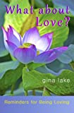 img - for What About Love?: Reminders for Being Loving book / textbook / text book